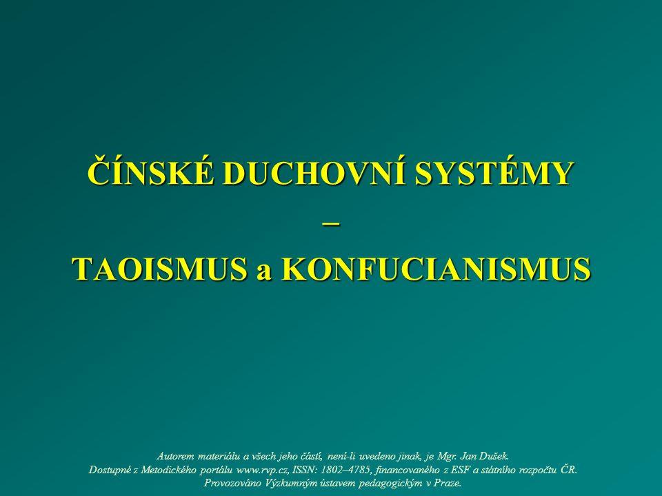 ČÍNSKÉ DUCHOVNÍ SYSTÉMY – TAOISMUS a KONFUCIANISMUS Autorem materiálu a všech jeho částí, není-li uvedeno jinak, je Mgr.