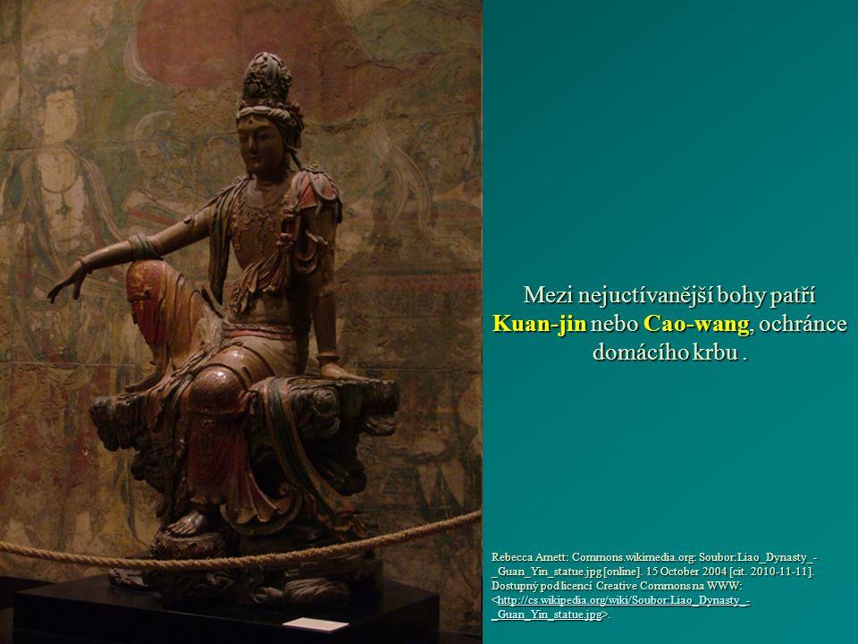 Mezi nejuctívanější bohy patří Kuan-jin nebo Cao-wang, ochránce domácího krbu.