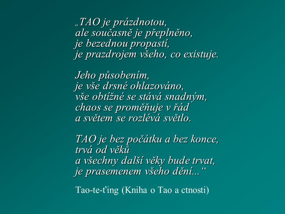 """"""" TAO je prázdnotou, ale současně je přeplněno, je bezednou propastí, je prazdrojem všeho, co existuje."""