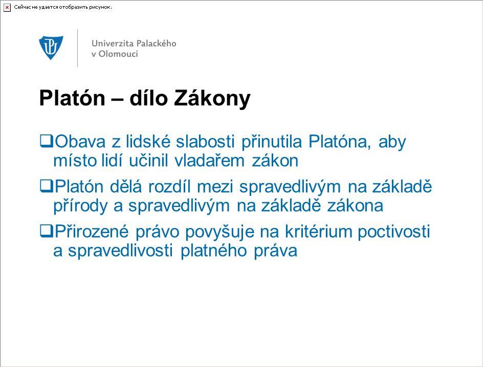 Platón – dílo Zákony  Obava z lidské slabosti přinutila Platóna, aby místo lidí učinil vladařem zákon  Platón dělá rozdíl mezi spravedlivým na zákla