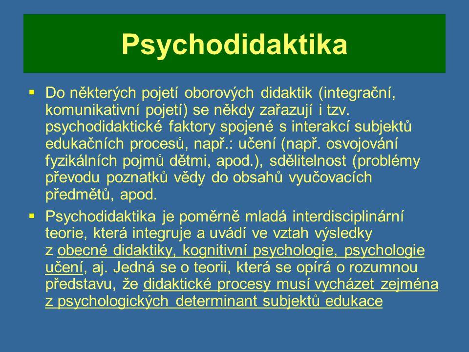 Psychodidaktika  Do některých pojetí oborových didaktik (integrační, komunikativní pojetí) se někdy zařazují i tzv.