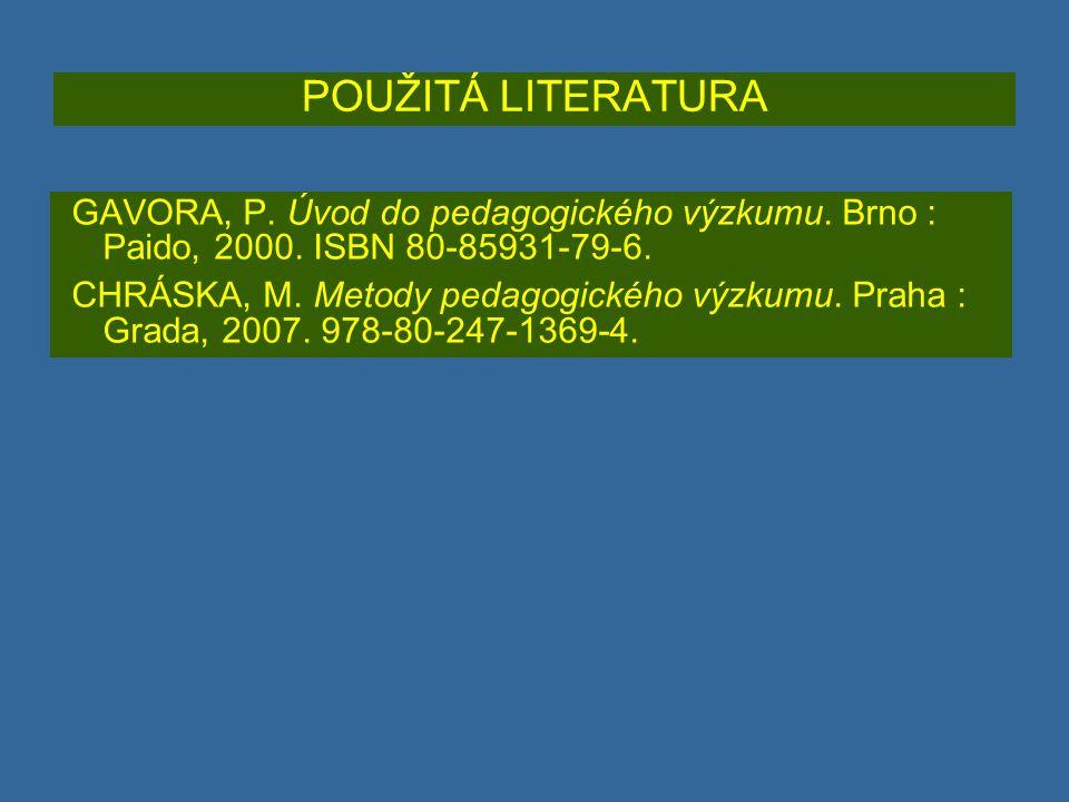 POUŽITÁ LITERATURA GAVORA, P.Úvod do pedagogického výzkumu.