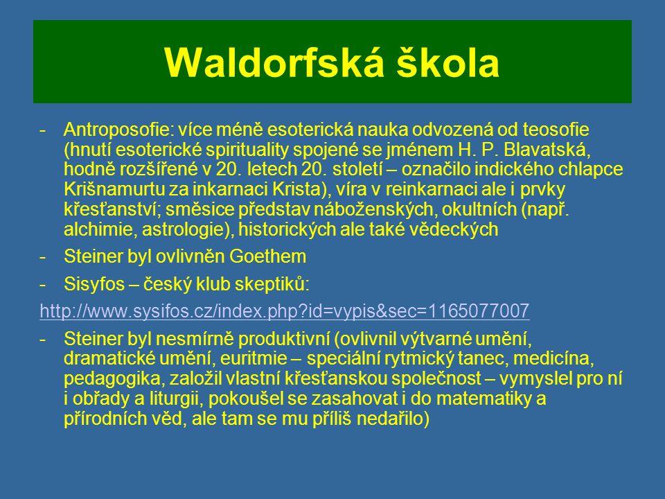 Waldorfská škola -Antroposofie: více méně esoterická nauka odvozená od teosofie (hnutí esoterické spirituality spojené se jménem H.