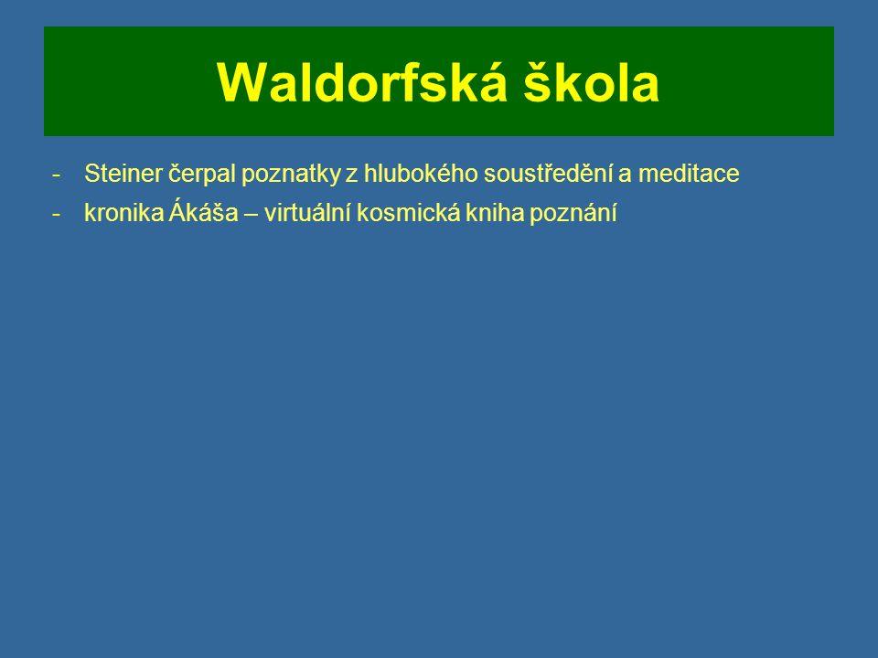 Waldorfská škola -Steiner čerpal poznatky z hlubokého soustředění a meditace -kronika Ákáša – virtuální kosmická kniha poznání