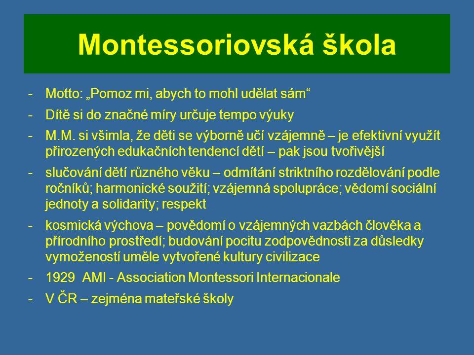 """Montessoriovská škola -Motto: """"Pomoz mi, abych to mohl udělat sám -Dítě si do značné míry určuje tempo výuky -M.M."""