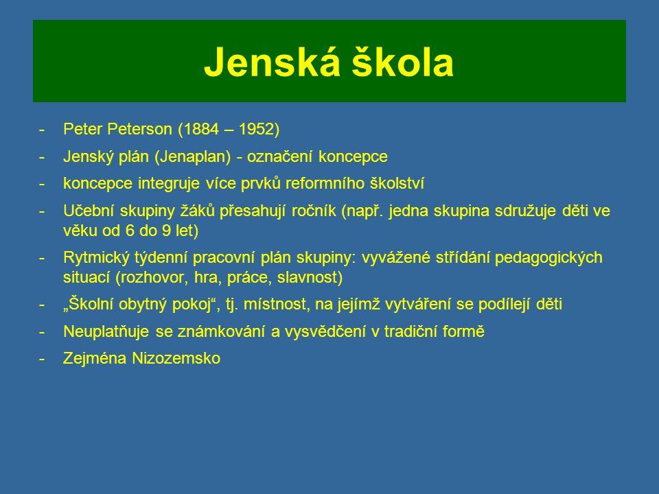 Jenská škola -Peter Peterson (1884 – 1952) -Jenský plán (Jenaplan) - označení koncepce -koncepce integruje více prvků reformního školství -Učební skupiny žáků přesahují ročník (např.