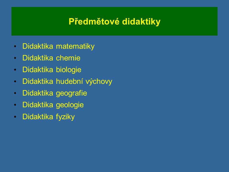 Předmětové didaktiky Didaktika matematiky Didaktika chemie Didaktika biologie Didaktika hudební výchovy Didaktika geografie Didaktika geologie Didaktika fyziky