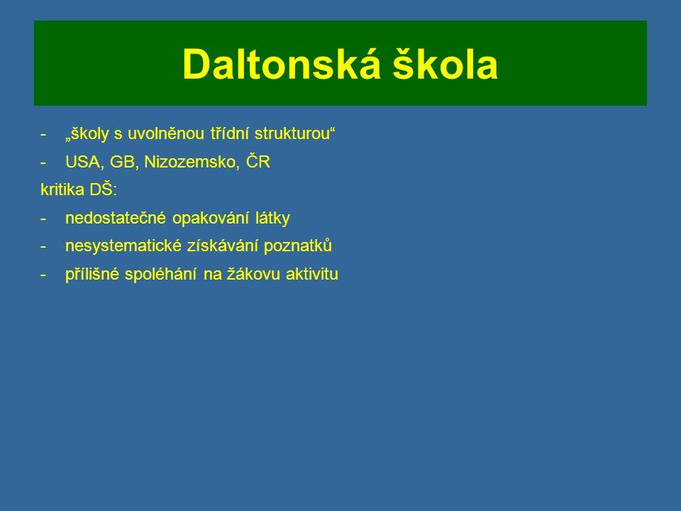 """Daltonská škola -""""školy s uvolněnou třídní strukturou -USA, GB, Nizozemsko, ČR kritika DŠ: -nedostatečné opakování látky -nesystematické získávání poznatků -přílišné spoléhání na žákovu aktivitu"""