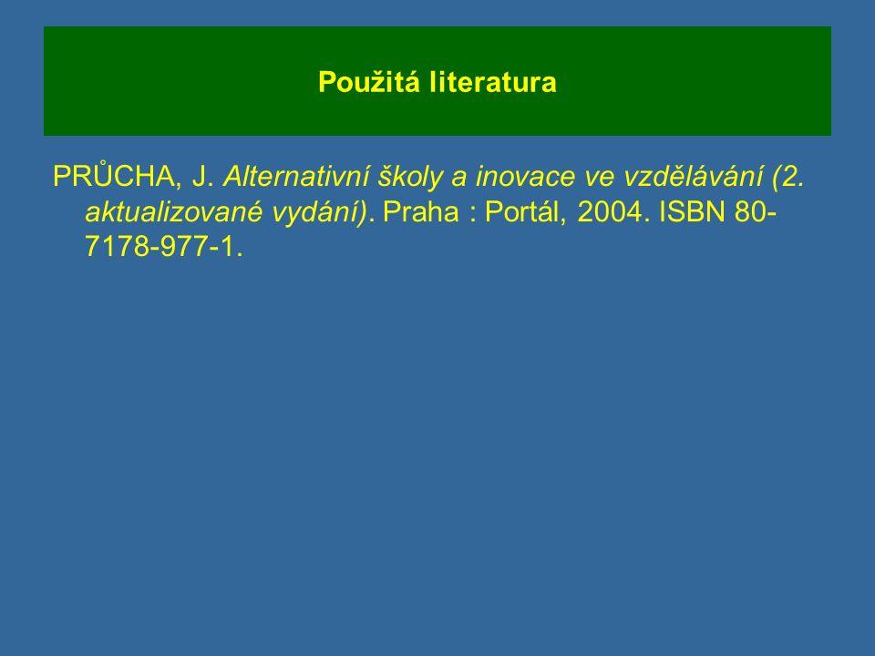 Použitá literatura PRŮCHA, J.Alternativní školy a inovace ve vzdělávání (2.