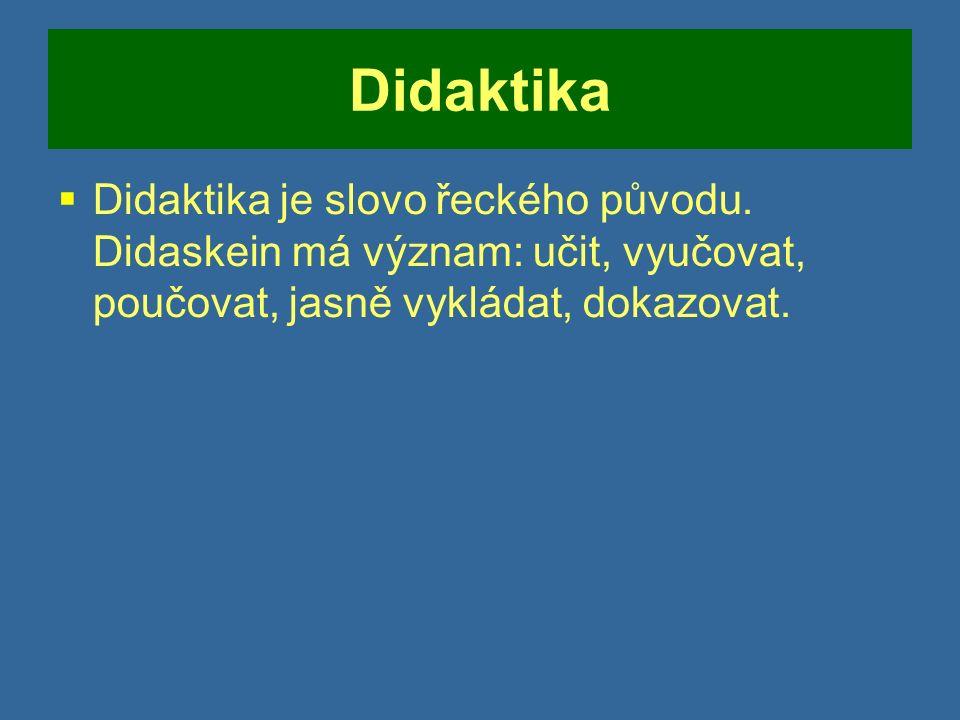 """Didaktika  Didaktika (přesněji """"obecná didaktika ) je """"pedagogická disciplína, teorie vyučování..."""