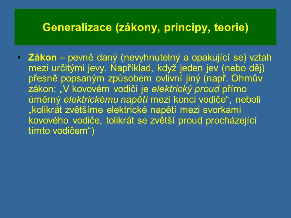 Generalizace (zákony, principy, teorie) Zákon – pevně daný (nevyhnutelný a opakující se) vztah mezi určitými jevy.