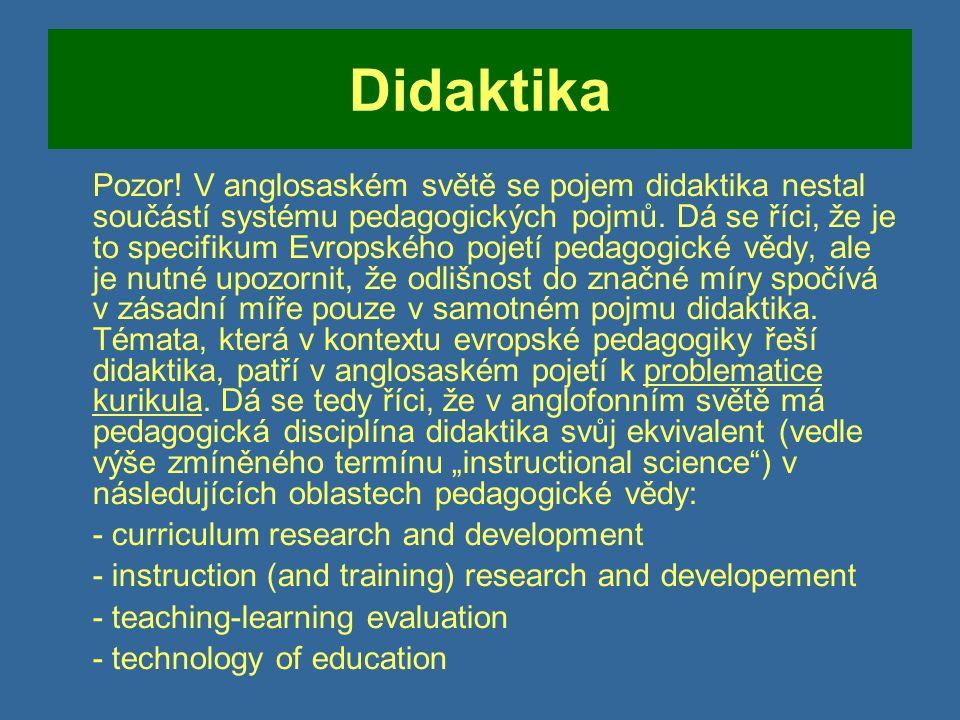 Didaktika  Didaktiku můžeme chápat jako relativně samostatnou oblast mezi jednotlivými oblastmi pedagogiky jako jsou například obecná pedagogika; dějiny pedagogiky a dějiny školství; srovnávací (komparativní) pedagogika; filozofie výchovy; teorie výchovy; sociologie výchovy; pedagogická antropologie; ekonomie vzdělávání; pedagogická psychologie; sociální pedagogika; speciální pedagogika; pedagogika volného času; andragogika aj.