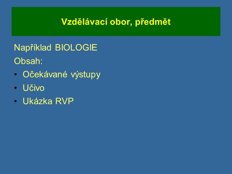Vzdělávací obor, předmět Například BIOLOGIE Obsah: Očekávané výstupy Učivo Ukázka RVP