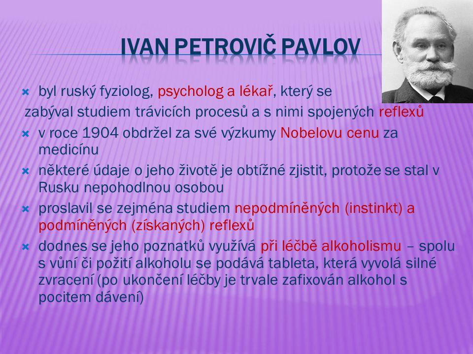  byl ruský fyziolog, psycholog a lékař, který se zabýval studiem trávicích procesů a s nimi spojených reflexů  v roce 1904 obdržel za své výzkumy Nobelovu cenu za medicínu  některé údaje o jeho životě je obtížné zjistit, protože se stal v Rusku nepohodlnou osobou  proslavil se zejména studiem nepodmíněných (instinkt) a podmíněných (získaných) reflexů  dodnes se jeho poznatků využívá při léčbě alkoholismu – spolu s vůní či požití alkoholu se podává tableta, která vyvolá silné zvracení (po ukončení léčby je trvale zafixován alkohol s pocitem dávení)