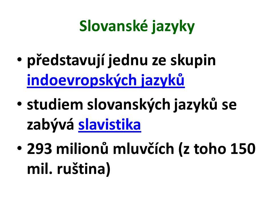 Slovanské jazyky představují jednu ze skupin indoevropských jazyků indoevropských jazyků studiem slovanských jazyků se zabývá slavistikaslavistika 293 milionů mluvčích (z toho 150 mil.