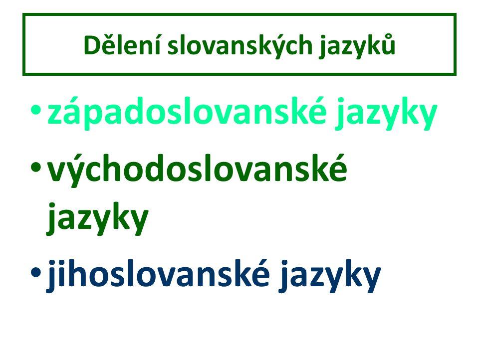 Dělení slovanských jazyků západoslovanské jazyky východoslovanské jazyky jihoslovanské jazyky