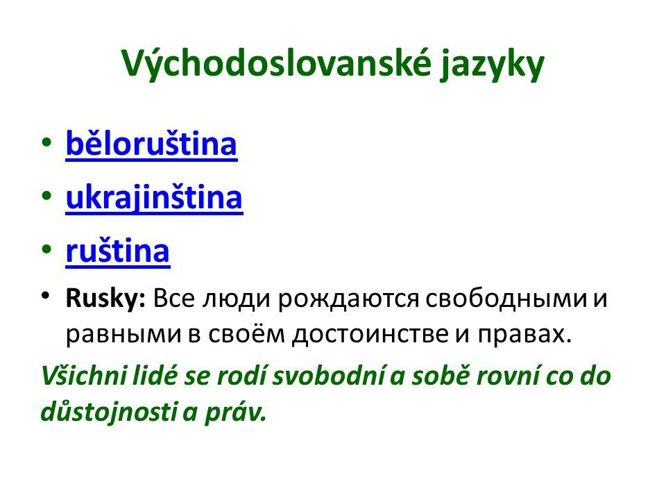 Východoslovanské jazyky běloruština ukrajinština ruština Rusky: Все люди рождаются свободными и равными в своём достоинстве и правах. Všichni lidé se