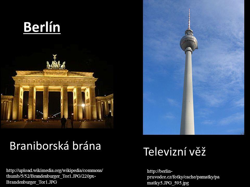 Berlín Braniborská brána Televizní věž http://upload.wikimedia.org/wikipedia/commons/ thumb/5/52/Brandenburger_Tor1.JPG/220px- Brandenburger_Tor1.JPG http://berlin- pruvodce.cz/fotky/cache/pamatky/pa matky5.JPG_595.jpg