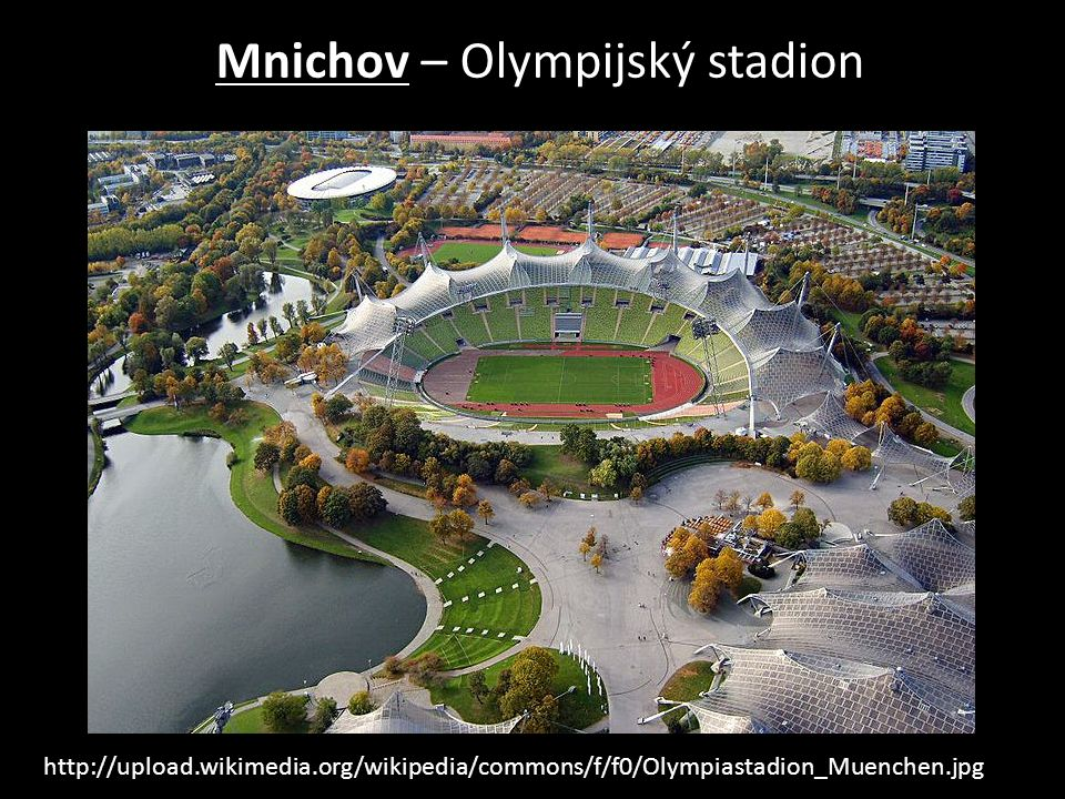 Mnichov – Olympijský stadion http://upload.wikimedia.org/wikipedia/commons/f/f0/Olympiastadion_Muenchen.jpg