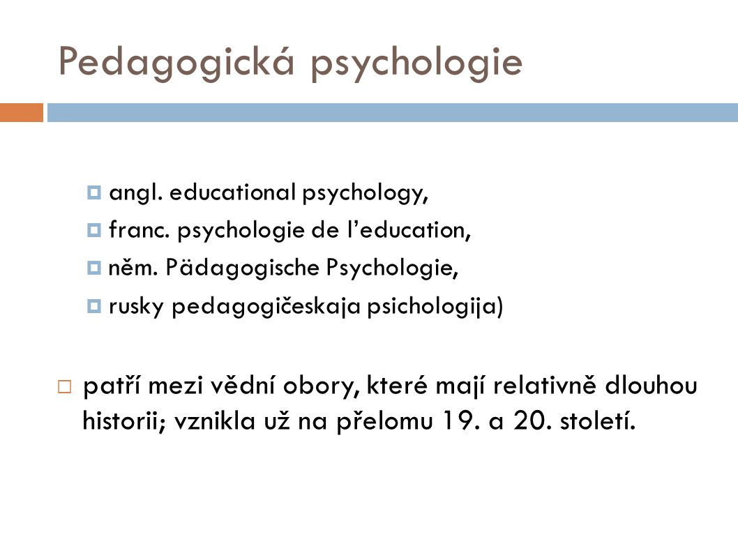  angl.educational psychology,  franc. psychologie de l'education,  něm.