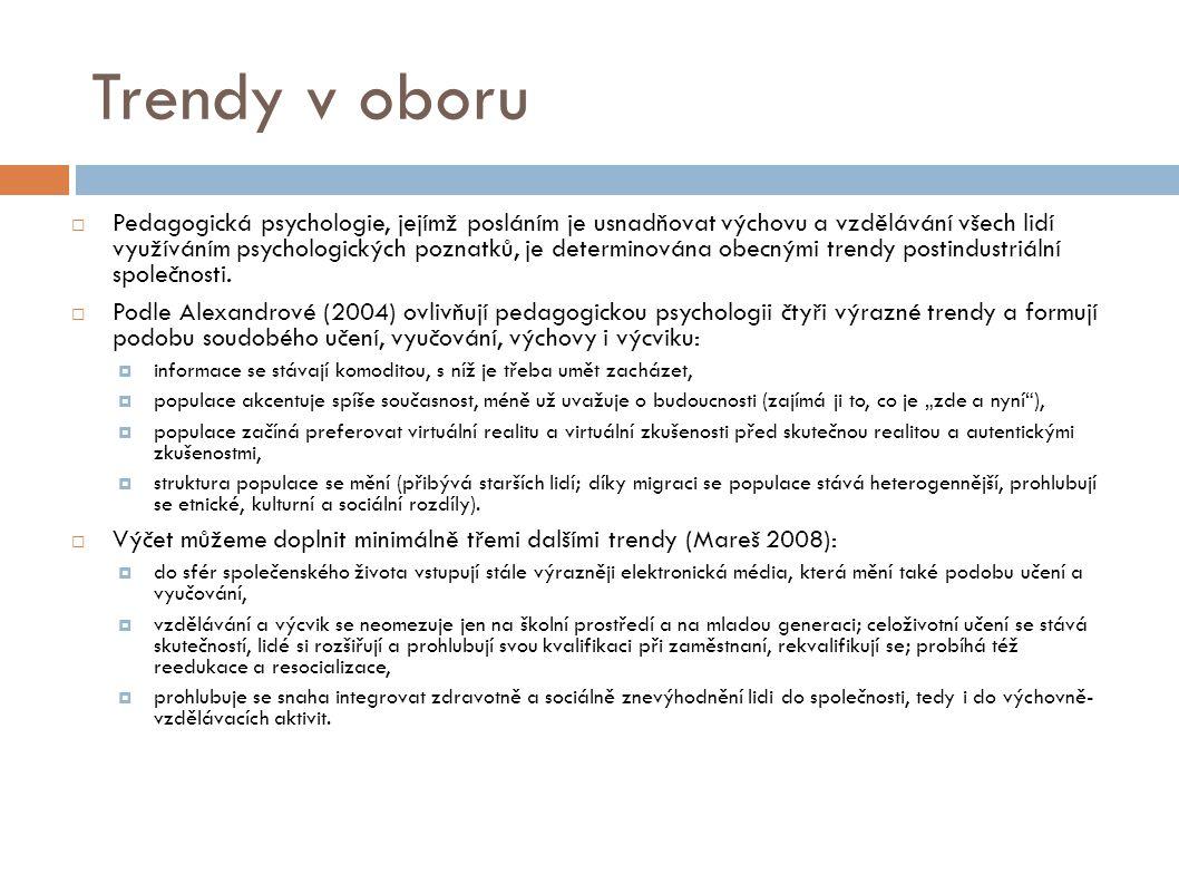 Trendy v oboru  Pedagogická psychologie, jejímž posláním je usnadňovat výchovu a vzdělávání všech lidí využíváním psychologických poznatků, je determinována obecnými trendy postindustriální společnosti.