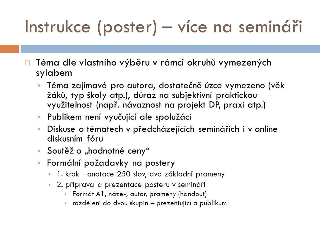 Instrukce (poster) – více na semináři  Téma dle vlastního výběru v rámci okruhů vymezených sylabem  Téma zajímavé pro autora, dostatečně úzce vymezeno (věk žáků, typ školy atp.), důraz na subjektivní praktickou využitelnost (např.