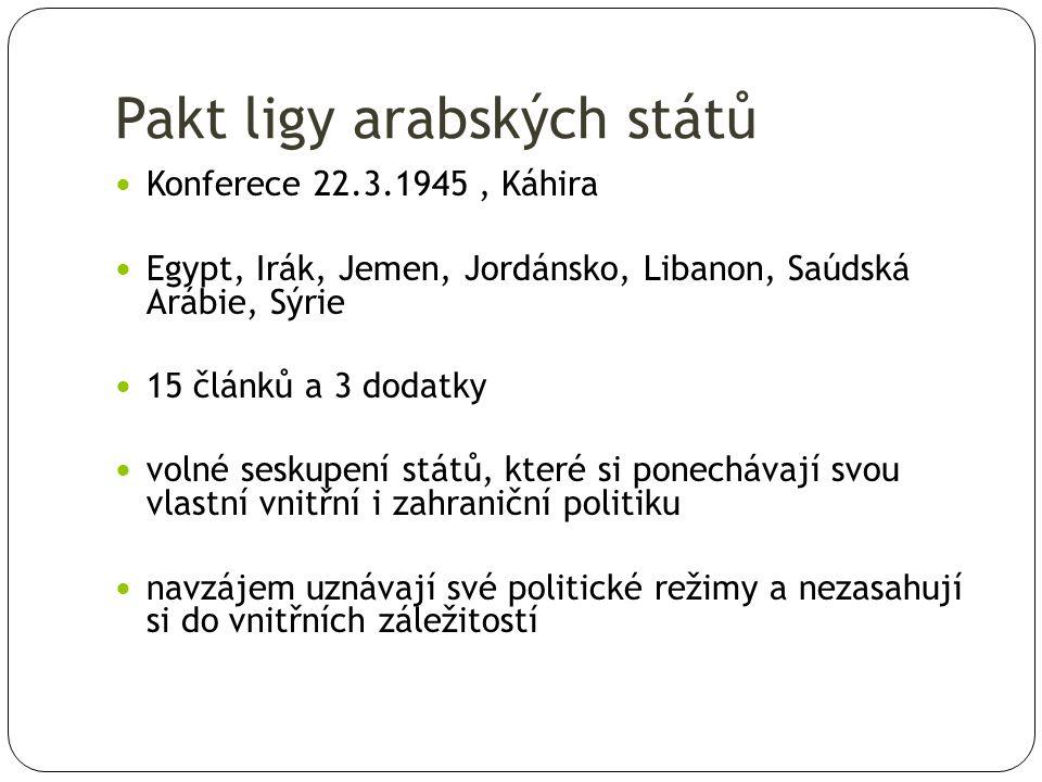 Pakt ligy arabských států Konferece 22.3.1945, Káhira Egypt, Irák, Jemen, Jordánsko, Libanon, Saúdská Arábie, Sýrie 15 článků a 3 dodatky volné seskup