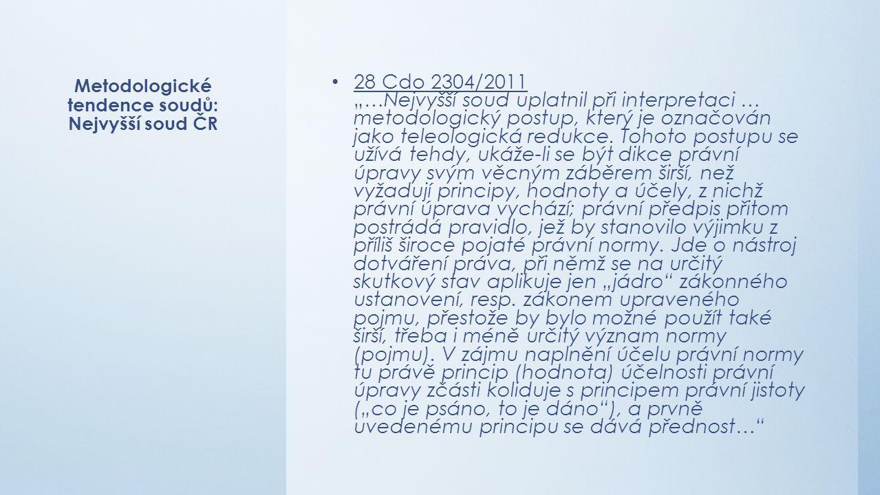 """Metodologické tendence soudů: Nejvyšší soud ČR 28 Cdo 2304/2011 """"…Nejvyšší soud uplatnil při interpretaci … metodologický postup, který je označován jako teleologická redukce."""