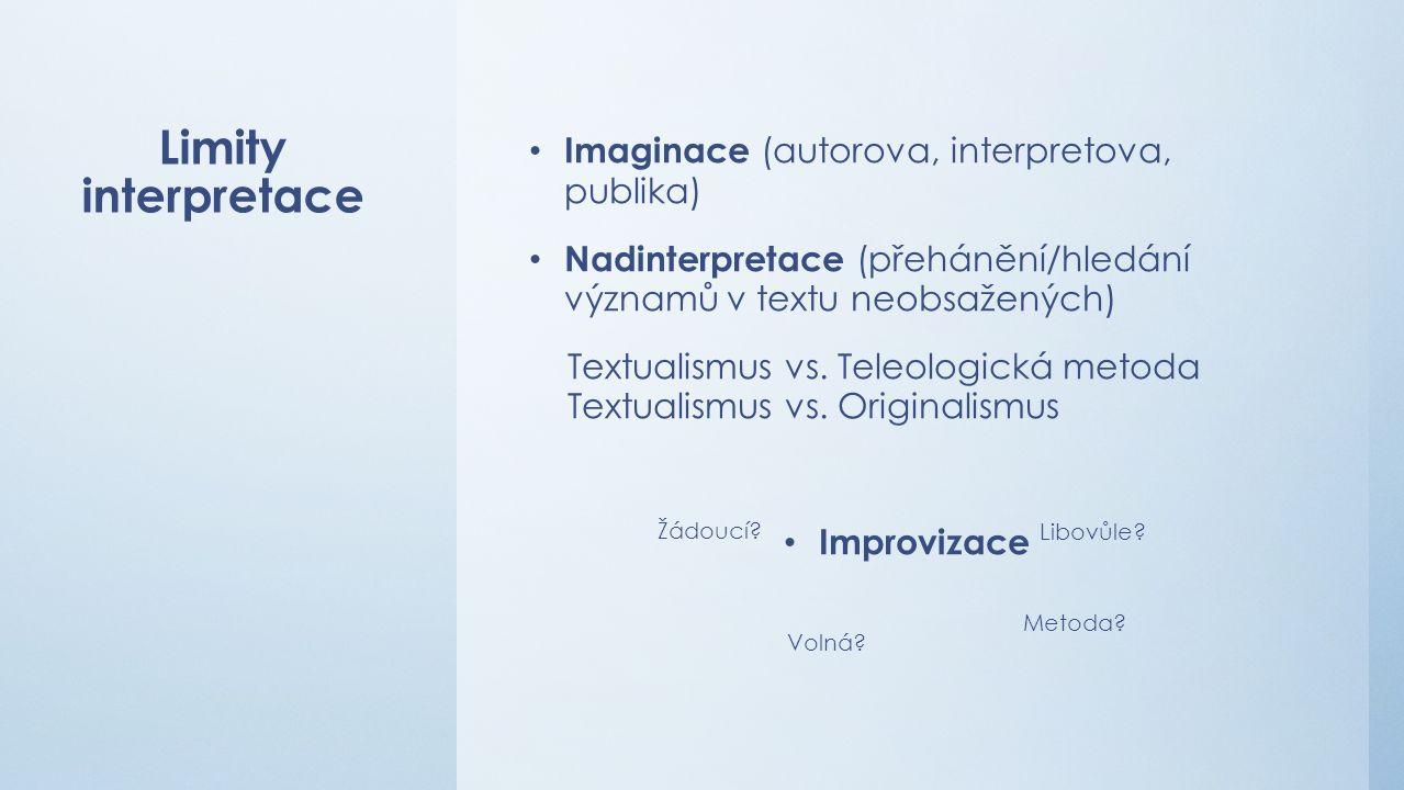 Limity interpretace Imaginace (autorova, interpretova, publika) Nadinterpretace (přehánění/hledání významů v textu neobsažených) Textualismus vs.