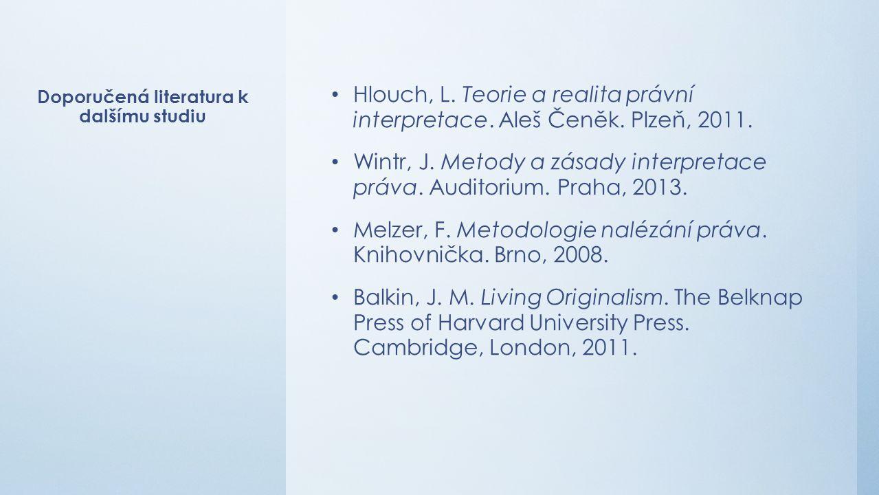 Doporučená literatura k dalšímu studiu Hlouch, L. Teorie a realita právní interpretace.