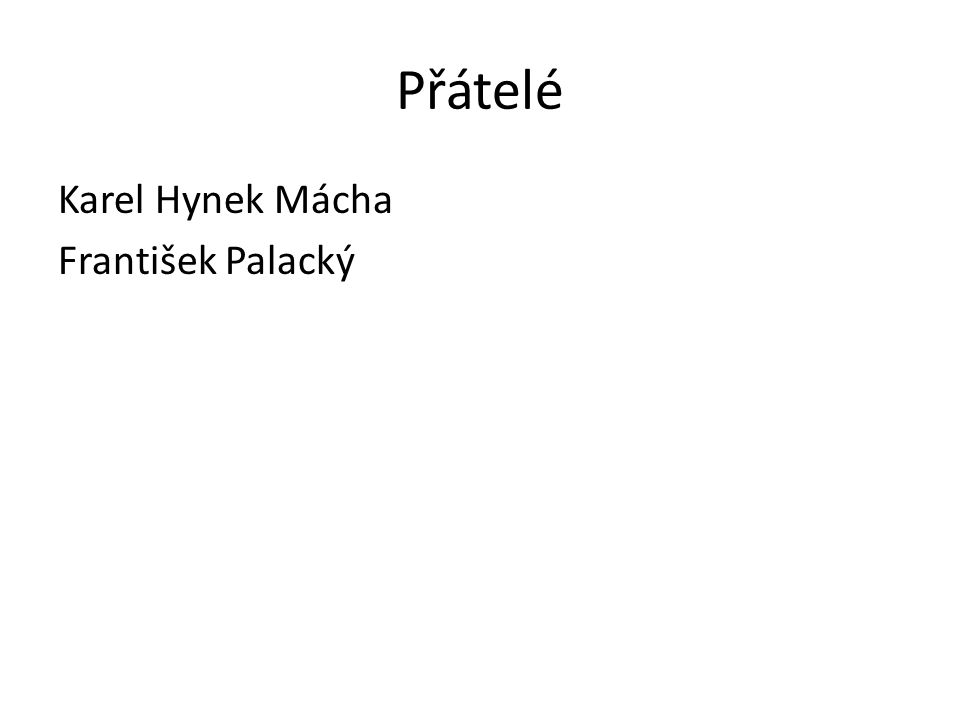 Přátelé Karel Hynek Mácha František Palacký