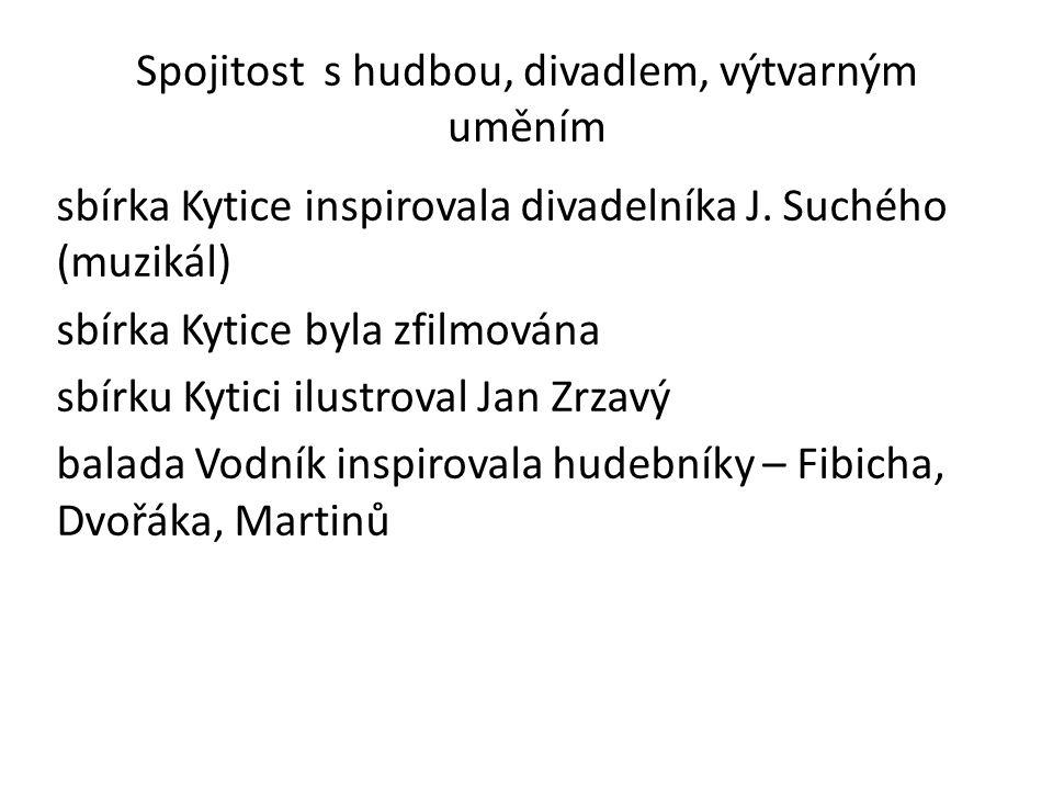 Spojitost s hudbou, divadlem, výtvarným uměním sbírka Kytice inspirovala divadelníka J. Suchého (muzikál) sbírka Kytice byla zfilmována sbírku Kytici
