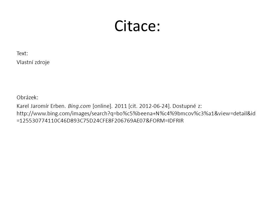Citace: Text: Vlastní zdroje Obrázek: Karel Jaromír Erben. Bing.com [online]. 2011 [cit. 2012-06-24]. Dostupné z: http://www.bing.com/images/search?q=