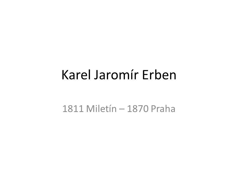 Karel Jaromír Erben 1811 Miletín – 1870 Praha