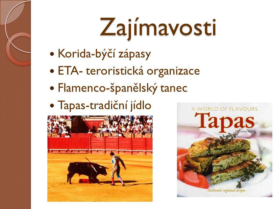 Zajímavosti Korida-býčí zápasy ETA- teroristická organizace Flamenco-španělský tanec Tapas-tradiční jídlo