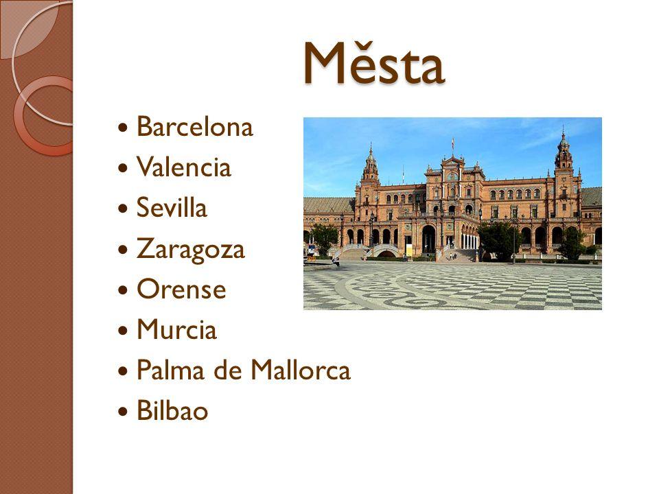 Města Barcelona Valencia Sevilla Zaragoza Orense Murcia Palma de Mallorca Bilbao