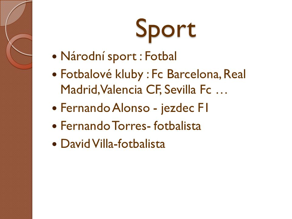 Sport Národní sport : Fotbal Fotbalové kluby : Fc Barcelona, Real Madrid,Valencia CF, Sevilla Fc … Fernando Alonso - jezdec F1 Fernando Torres- fotbal
