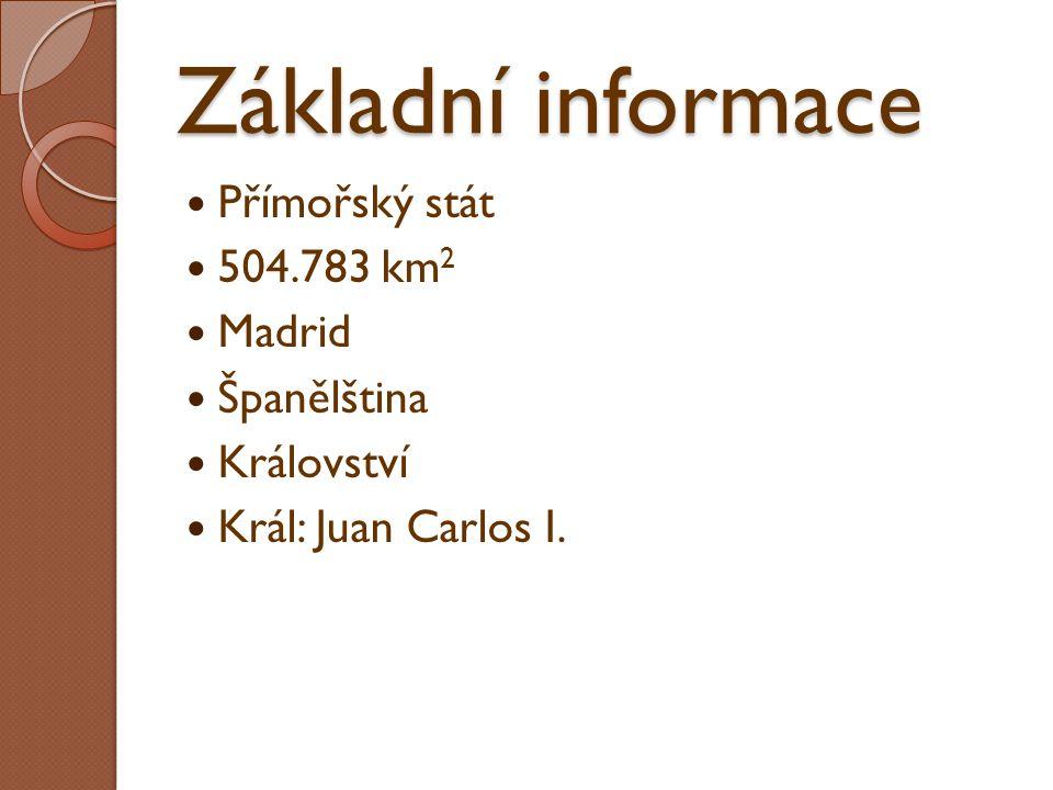 Základní informace Přímořský stát 504.783 km 2 Madrid Španělština Království Král: Juan Carlos I.