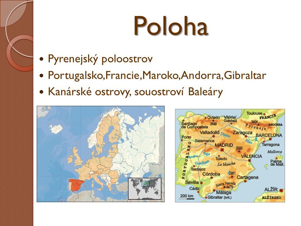 Poloha Pyrenejský poloostrov Portugalsko,Francie,Maroko,Andorra,Gibraltar Kanárské ostrovy, souostroví Baleáry