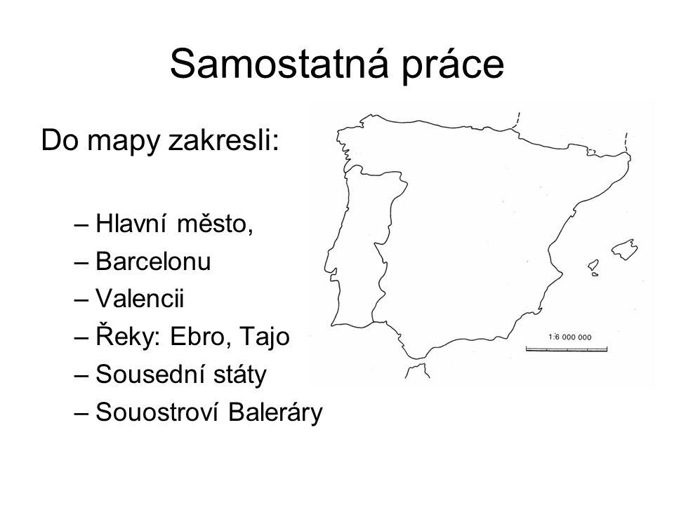 Samostatná práce Do mapy zakresli: –Hlavní město, –Barcelonu –Valencii –Řeky: Ebro, Tajo –Sousední státy –Souostroví Baleráry