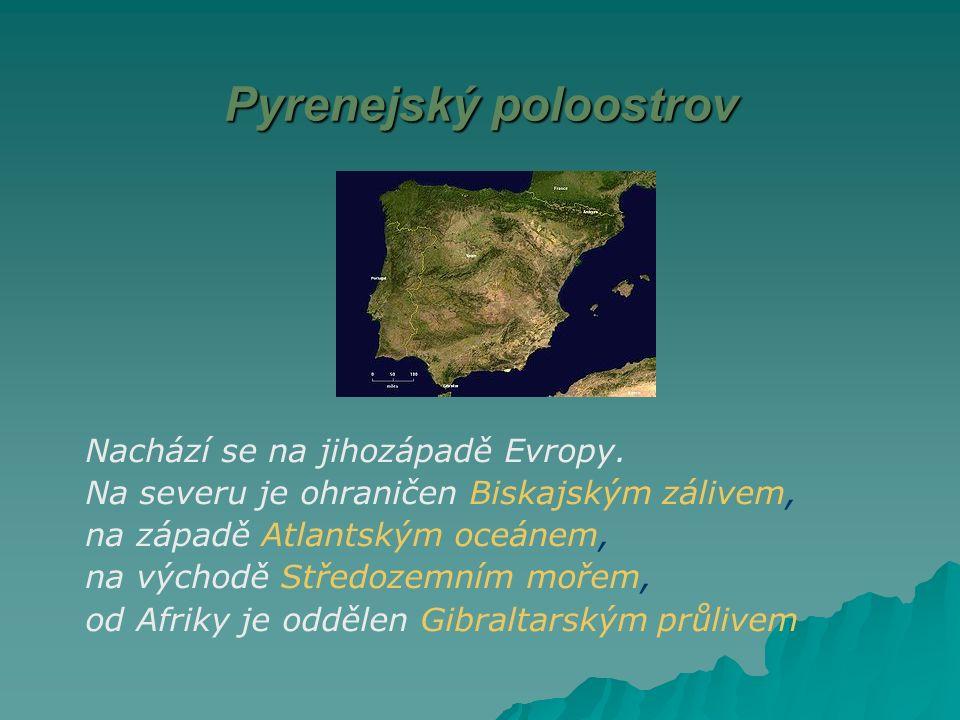 Pyrenejský poloostrov Nachází se na jihozápadě Evropy. Na severu je ohraničen Biskajským zálivem, na západě Atlantským oceánem, na východě Středozemní