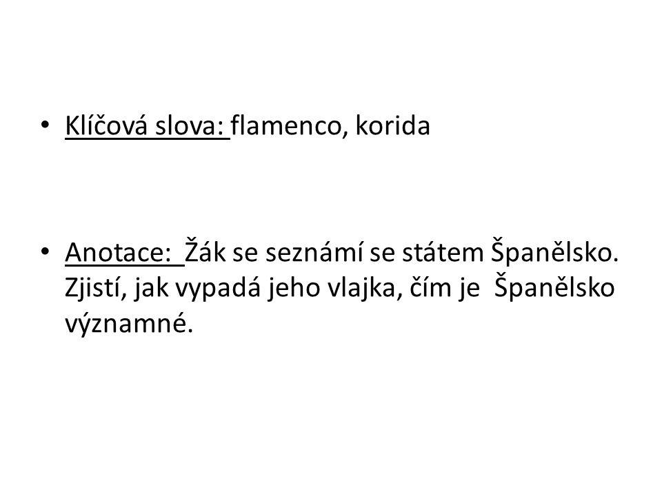 Klíčová slova: flamenco, korida Anotace: Žák se seznámí se státem Španělsko. Zjistí, jak vypadá jeho vlajka, čím je Španělsko významné.