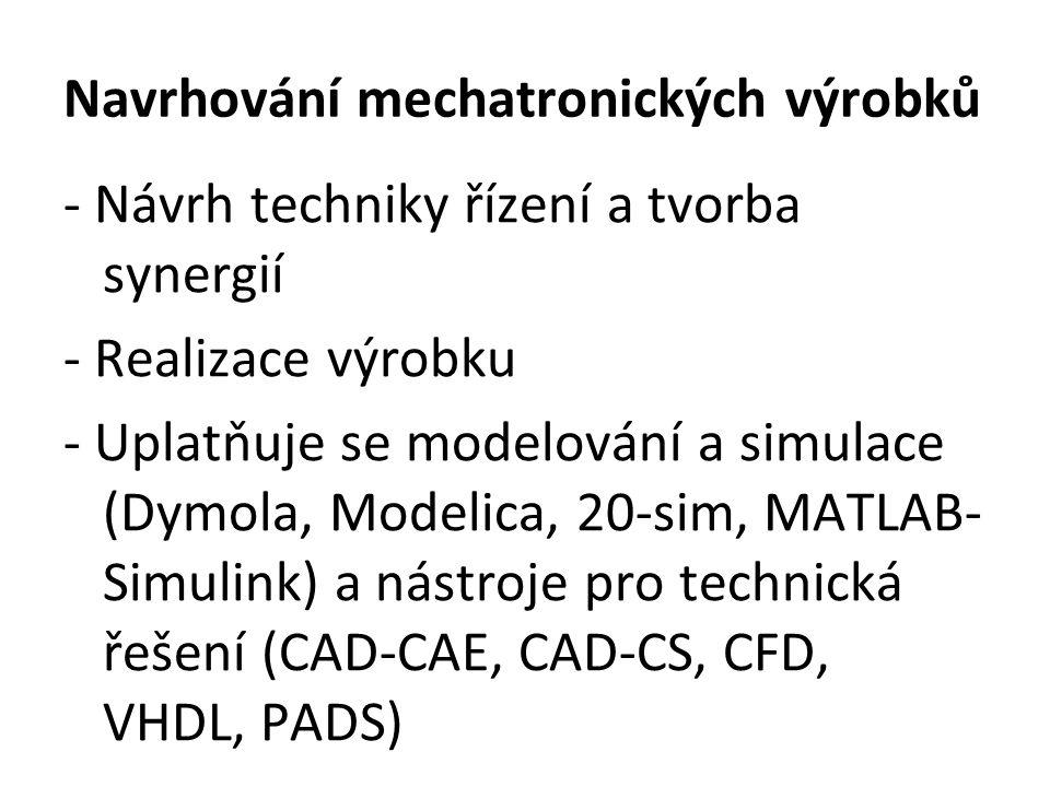 Navrhování mechatronických výrobků - Návrh techniky řízení a tvorba synergií - Realizace výrobku - Uplatňuje se modelování a simulace (Dymola, Modelic