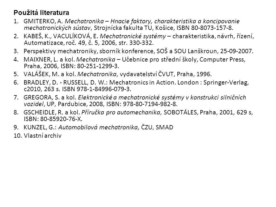 Použitá literatura 1. GMITERKO, A. Mechatronika – Hnacie faktory, charakteristika a koncipovanie mechatronických sústav, Strojnícka fakulta TU, Košice