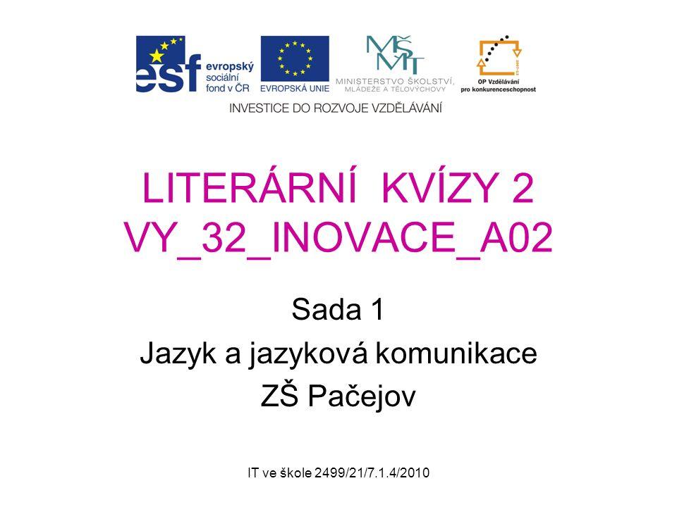 IT ve škole 2499/21/7.1.4/2010 LITERÁRNÍ KVÍZY 2 VY_32_INOVACE_A02 Sada 1 Jazyk a jazyková komunikace ZŠ Pačejov