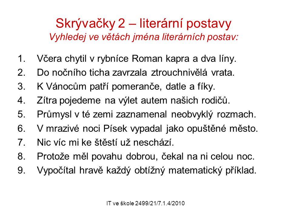 IT ve škole 2499/21/7.1.4/2010 Skrývačky 2 – literární postavy Vyhledej ve větách jména literárních postav: 1.Včera chytil v rybníce Roman kapra a dva líny.