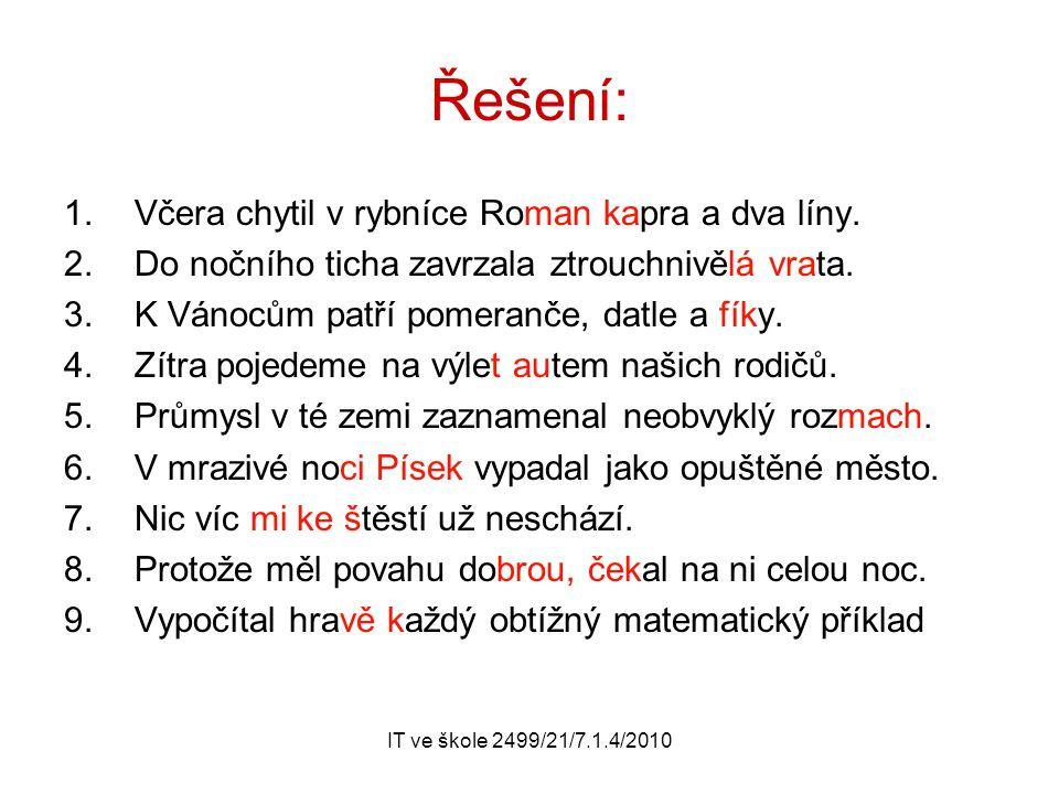 IT ve škole 2499/21/7.1.4/2010 Řešení: 1.Včera chytil v rybníce Roman kapra a dva líny.