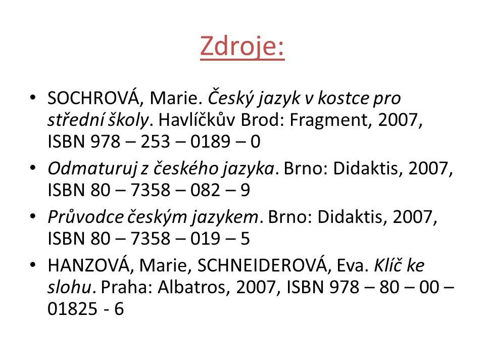 Zdroje: SOCHROVÁ, Marie. Český jazyk v kostce pro střední školy.