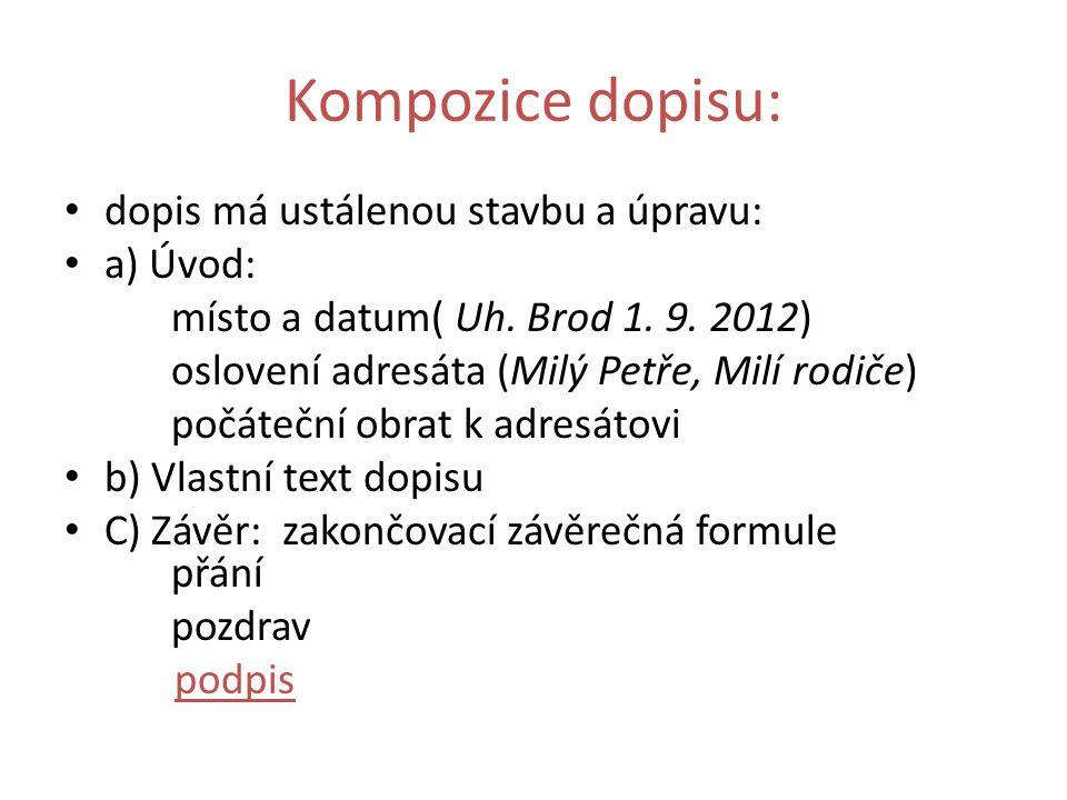 Kompozice dopisu: dopis má ustálenou stavbu a úpravu: a) Úvod: místo a datum( Uh.