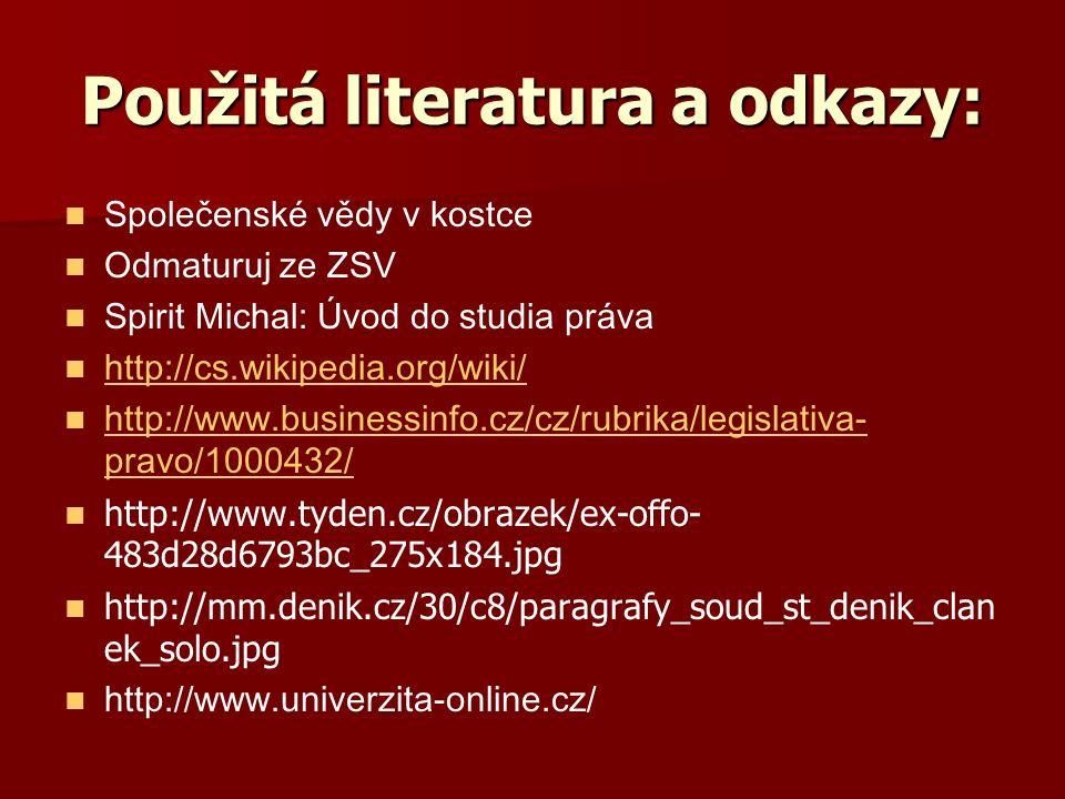 Použitá literatura a odkazy: Společenské vědy v kostce Odmaturuj ze ZSV Spirit Michal: Úvod do studia práva http://cs.wikipedia.org/wiki/ http://www.b